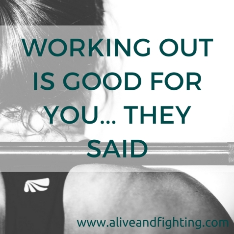 working-out-is-good-for-you-they-said